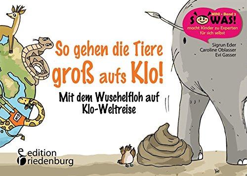 So gehen die Tiere groß aufs Klo! Mit dem Wuschelfloh auf Klo-Weltreise (SOWAS!)